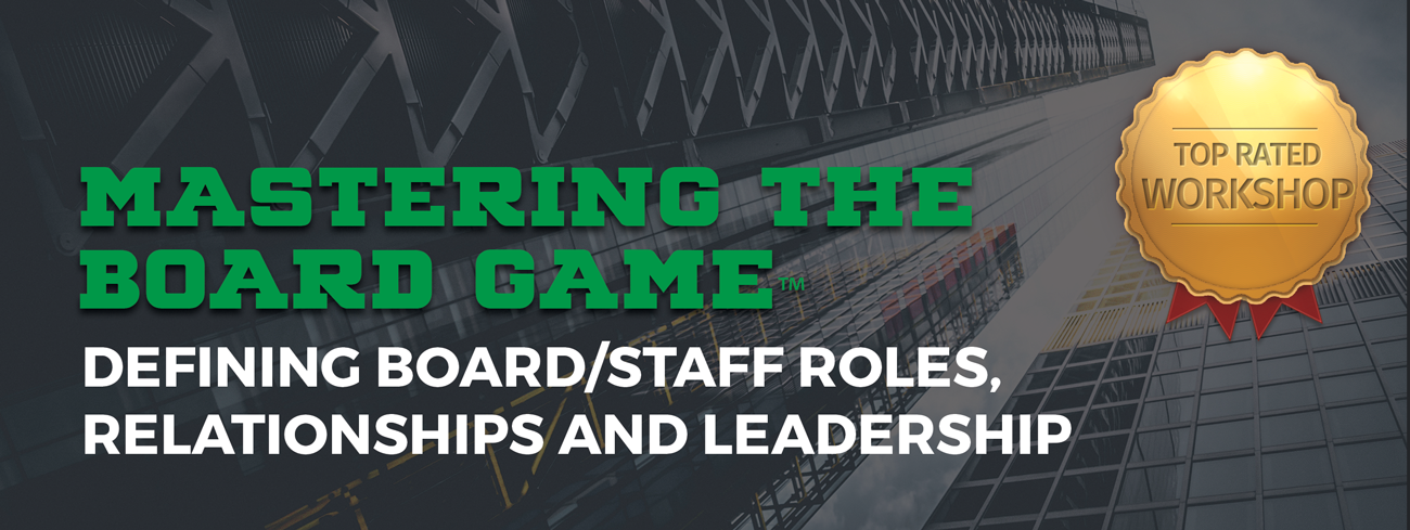 Mastering the Board Game™: Defining Board/Staff Roles, Relationships and Leadership