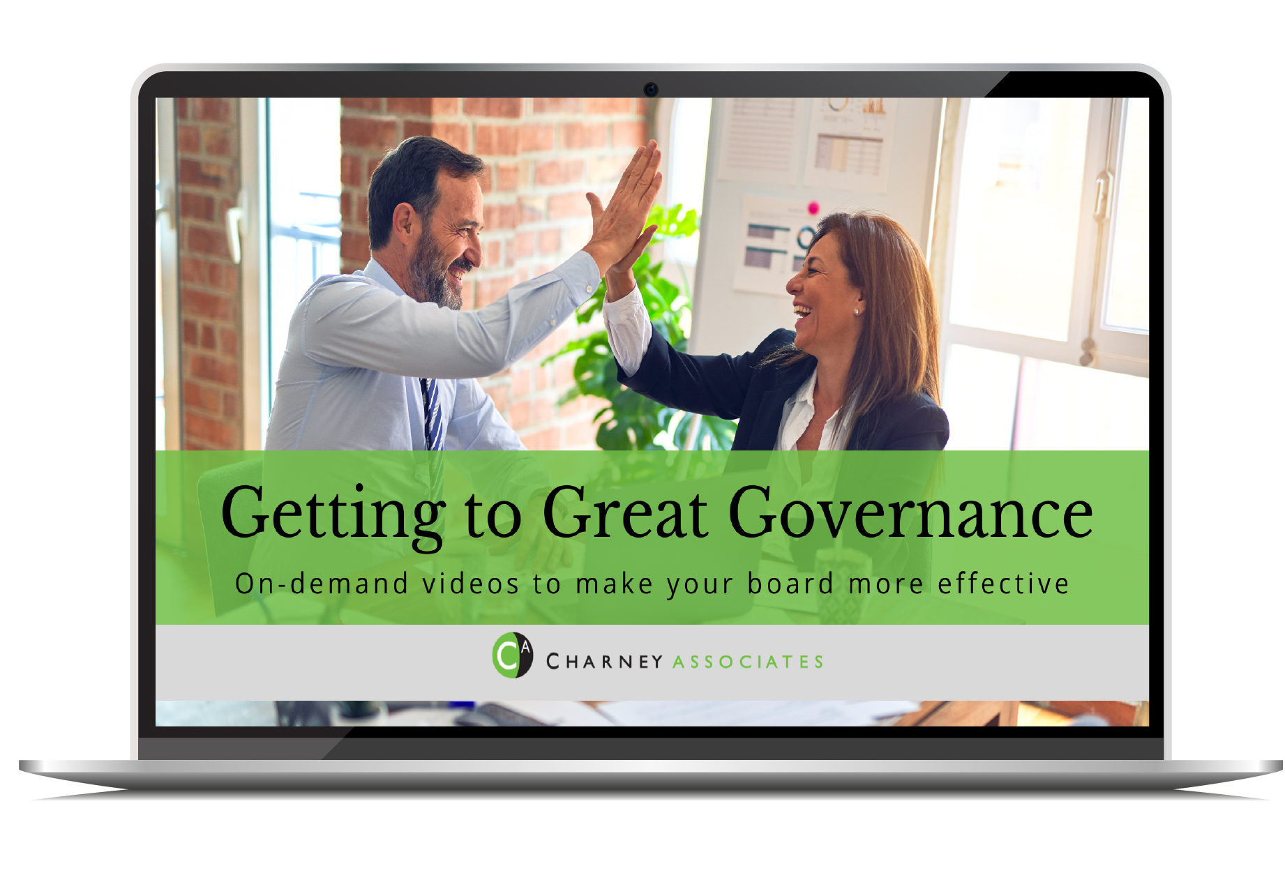 Laptop screen with image of two professionals, one man and one woman, giving each other a high five. The banner across the screen says Getting to Great Governance: On-demand videos to help your board be more effective